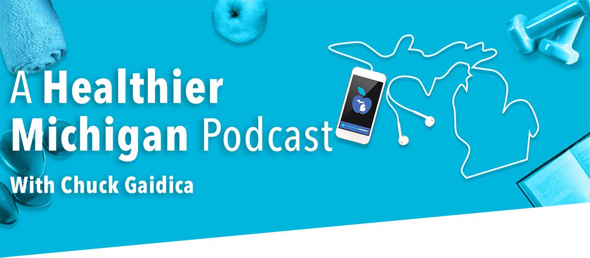 A Healthier Michigan Podcast with Chuck Gaidica