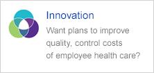 Want plans that improve quality, control costs of employee health care?