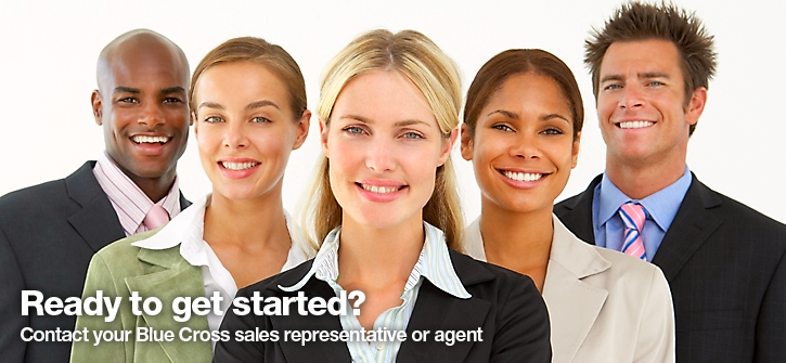Ready to get started? Contact your Blue Cross sales representative or agent